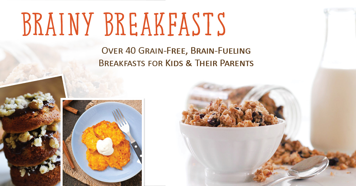 Brainy Breakfasts Cookbook -  Over 40 Grain-free, Brain-fueling breakfast ideas for kids and their parents!