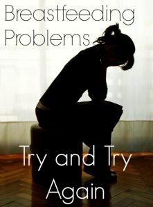 Breastfeeding Problems: Try and Try Again (Part 2 of 3)