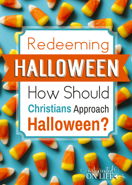 Can Christians redeem halloween? What should our response be to this worldly holiday? @ IntoxicatedOnLife.com #Halloween #Christians #Parenting