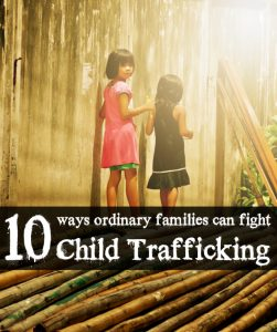10 Ways Ordinary Familes Can Fight Child Trafficking