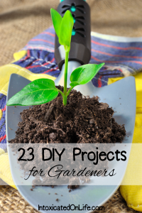 23 DIY Projects for Gardeners from IntoxicatedOnLife.com