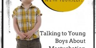 Stop Playing with Yourself! Talking to Young Boys about Mastrubation. @ IntoxicatedOnLife.com #TrainingBoys #Parenting