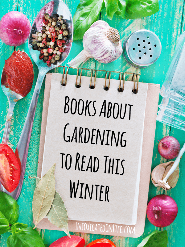 Books About Gardening to Read This Winter - vicki-arnold.com