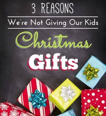 3 Reasons we're not giving our kids christmas gifts