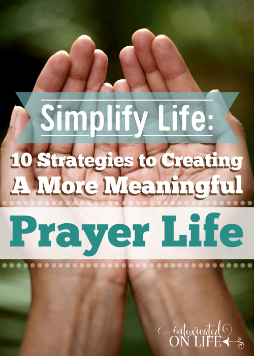 10 Strategies to Creating a More Meaninful Prayer Life