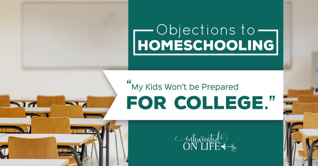 ObjectionsToHomeschooling-MyKidsWontBePreparedForCollege-FB