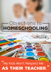 """Objections to Homeschooling: """"My kids won't respect me as their teacher."""""""