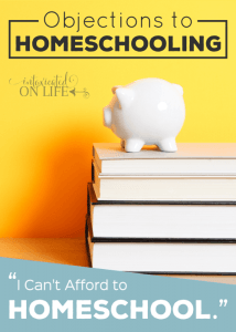 """Objections to Homeschooling: """"I can't afford to homeschool."""""""