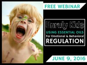 FREE WEBINAR – Unruly Kids: Using Essential Oils For Emotional & Behavioral Regulation