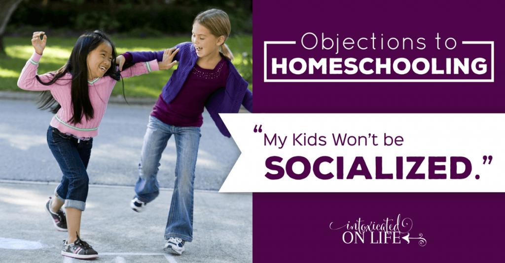 ObjectionsToHomeschooling-MyKidsWontbeSocialized-FB