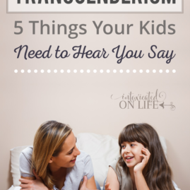Transgenderism: 5 Things Your Kids Need to Hear You Say