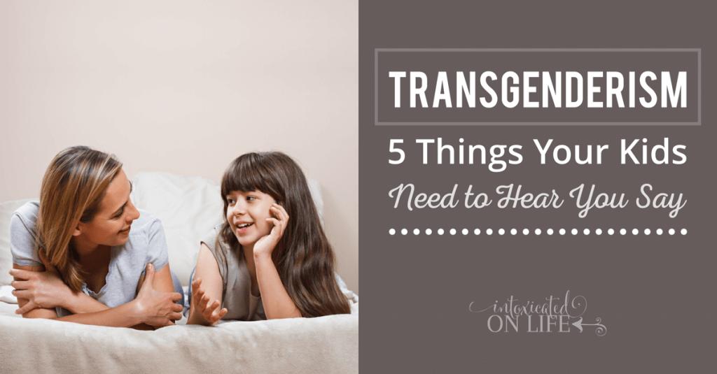 Transgenderism-5ThingsYourKidsNeedToHearYouSay-FB