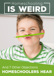"""""""Homeschooling is Weird"""" and 7 Other Objections Homeschoolers Hear"""