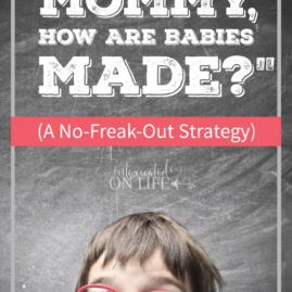 """""""Mommy, how are babies made?"""" (a no-freak-out strategy)"""