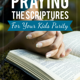 Praying the Scriptures for Your Kids' Purity