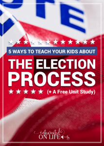 5 Ways to Teach Your Kids About the Election Process (+ a Free Unit Study)