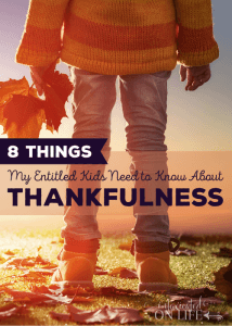 8 Things My Entitled Kids Need to Know About Thankfulness