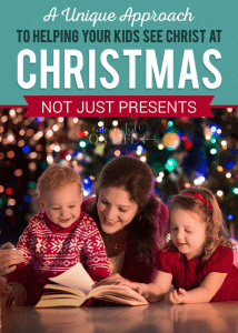 A Unique Approach to Helping Your Kids See Christ at Christmas (not just presents)