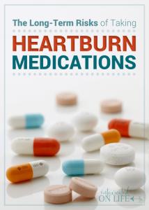 The Long-Term Risks of Taking Heartburn Medications
