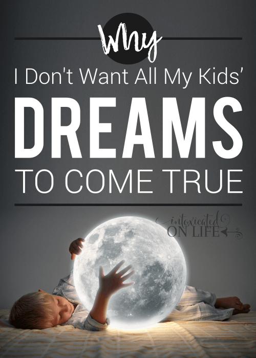 WhyIDontWantAllMyKids_DreamsToComeTrue