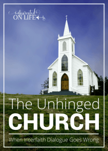The Unhinged Church (When Interfaith Dialogue Goes Wrong)