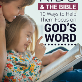 Kids & the Bible: 10 Ways to Help Them Focus on God's Word