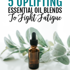 5 Uplifting Essential Oil Blends to Fight Fatigue