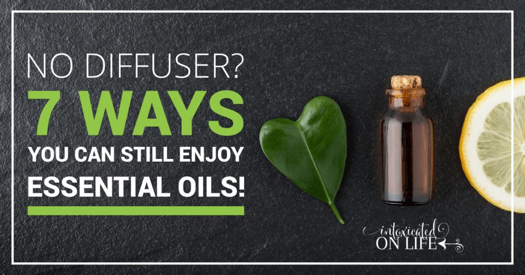 No Diffuser 7 Ways You Can Still Enjoy Essential Oils FB