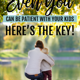 Even YOU can be patient with your kids — here's the key!
