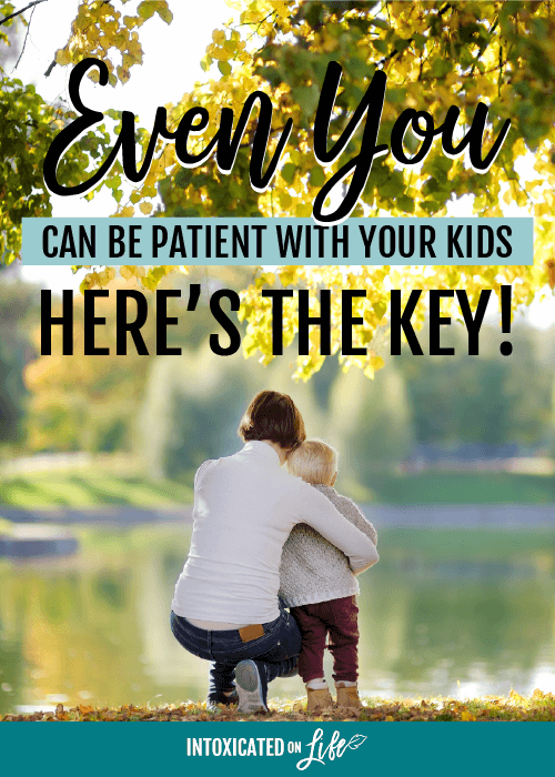 Even You Can Be Patient With Your Kids Heres The Key
