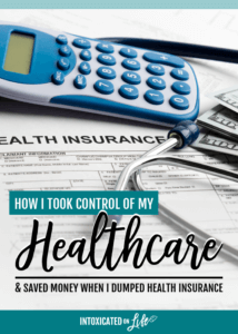 How I Took Control of my Healthcare and Saved Money When I Dumped Insurance
