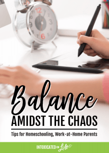 Balance Amidst the Chaos: Tips for Homeschooling, Work-at-Home Parents