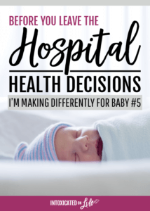 Before you leave the hospital: health decisions I'm making differently for baby #5