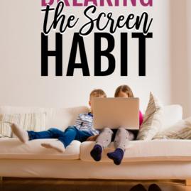 Breaking the Screen Habit