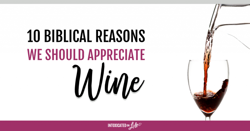 10 Biblical Reasons We Should Appreciate Wine FB