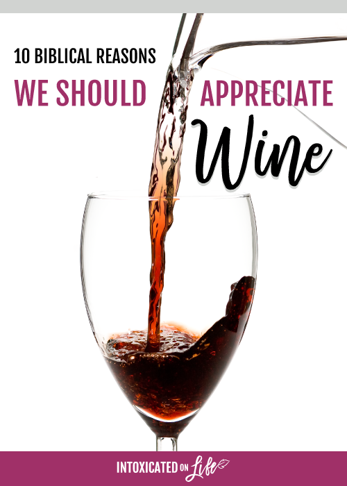 10 Biblical Reasons We Should Appreciate Wine