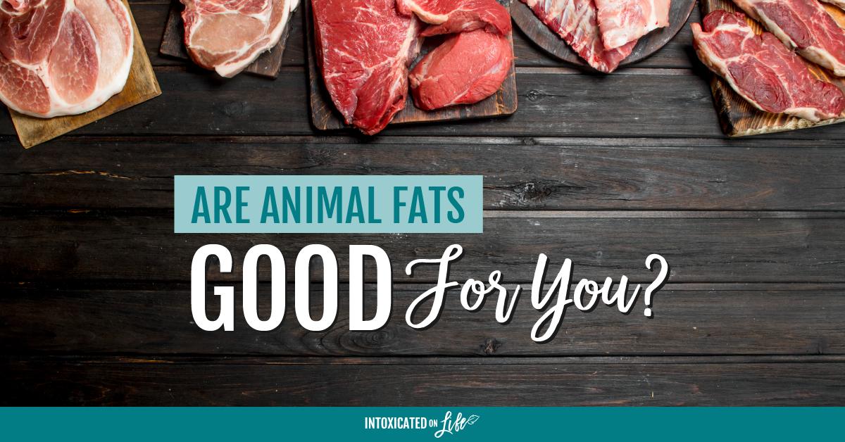 Animal fars are good for you