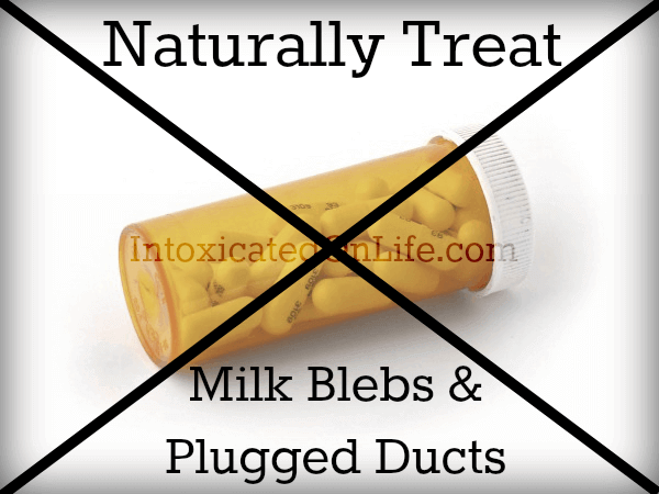 Naturally Treat Milk Blebs and Plugged Ducts