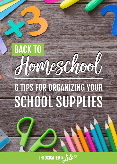 Back To Homeschool 6 Tips For Organizing Your School Supplies