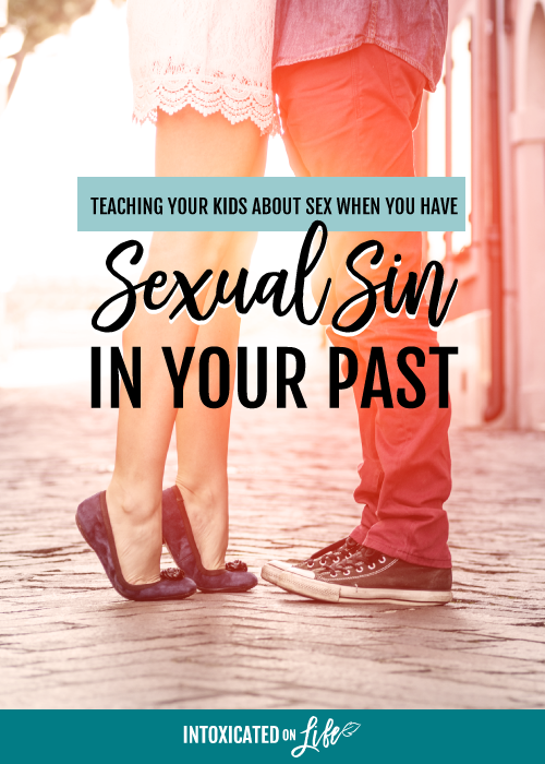 Teaching Your Kids About Sex When You Have Sexual Sin In Your Past