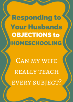 Responding to Your Husband's Objections to Homeschooling