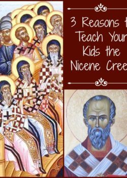 3 Reasons to Teach Your Kids the Nicene Creed
