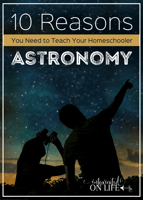 10 Reasons You Need To Teach Your Homeschooler Astronomy