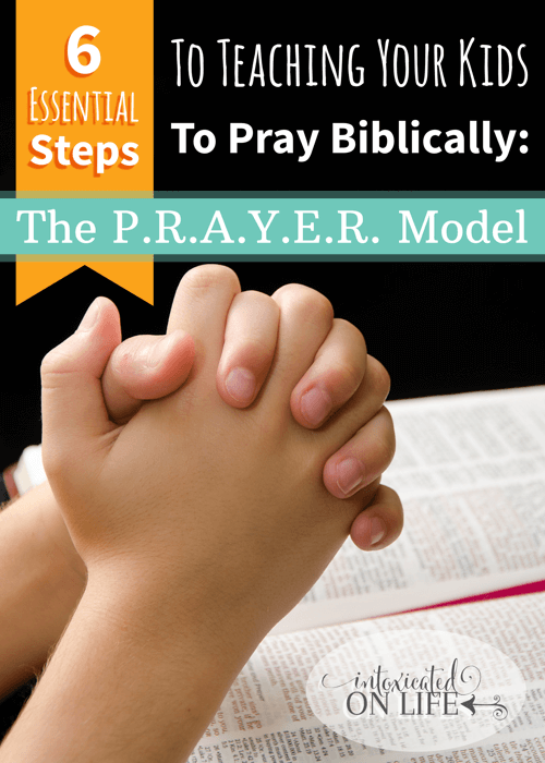 6 Essential Steps To Teaching Your Kids To Pray Biblically -The PRAYER Model