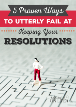 5 Proven Ways to Utterly Fail at Keeping Your Resolutions