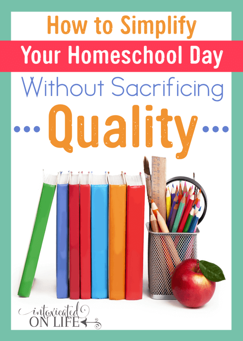How To Simplify Your Homeschool Day Without Sacrificing Quality