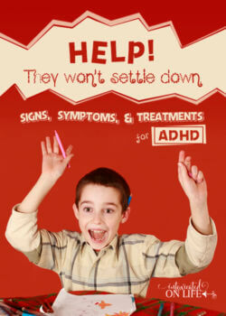 Help! They won't settle down. Signs, symptoms, and treatments for ADHD.