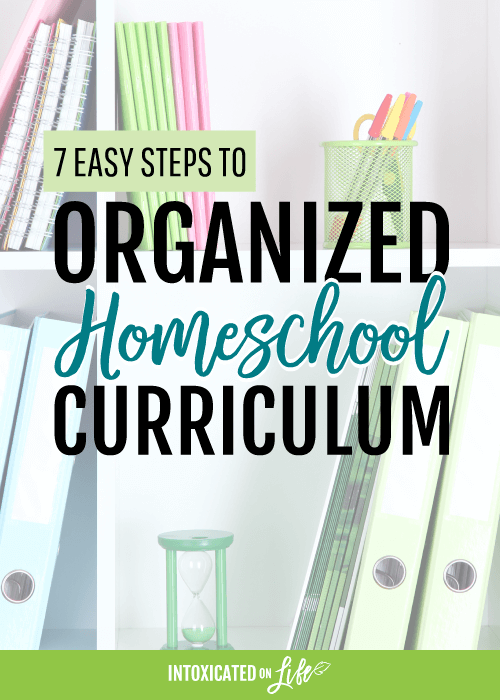 7 Easy Steps To Organized Homeschool Curriculum