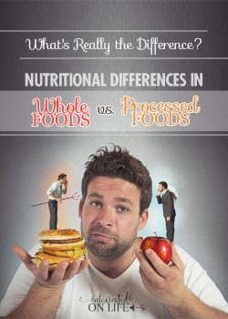 What's Really the Difference? Nutritional Differences in Whole vs. Processed Foods