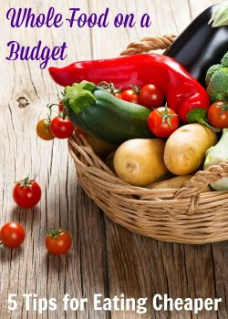 Whole Food on a Budget: 5 Tips to Eating Cheaper